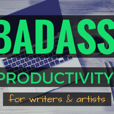 Special Invitation: BADASS Productivity for Writers & Artists