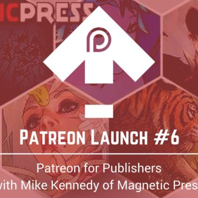 062 – Patreon Launch #6: Patreon for Publishers with Magnetic Press' Mike Kennedy