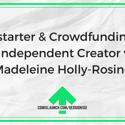 102  – Kickstarter & Crowdfunding for the Independent Creator with Madeleine Holly-Rosing
