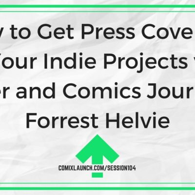 104 – How to Get Press Coverage for Your Indie Projects with Writer and Comics Journalist Forrest Helvie