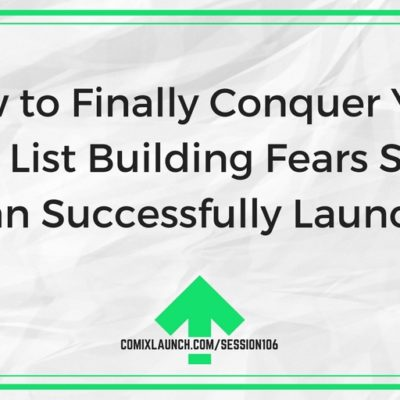 106  – How to Finally Conquer Your Email List Building Fears So You Can Successfully Launch!