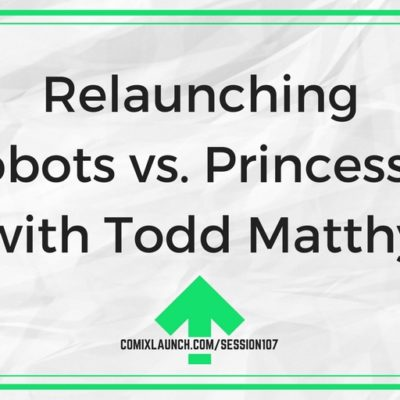 107 – Relaunching Robots vs. Princesses with Todd Matthy