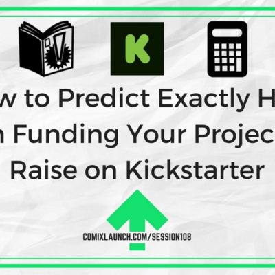 108 – How to Predict Exactly How Much Funding Your Project Will Raise on Kickstarter