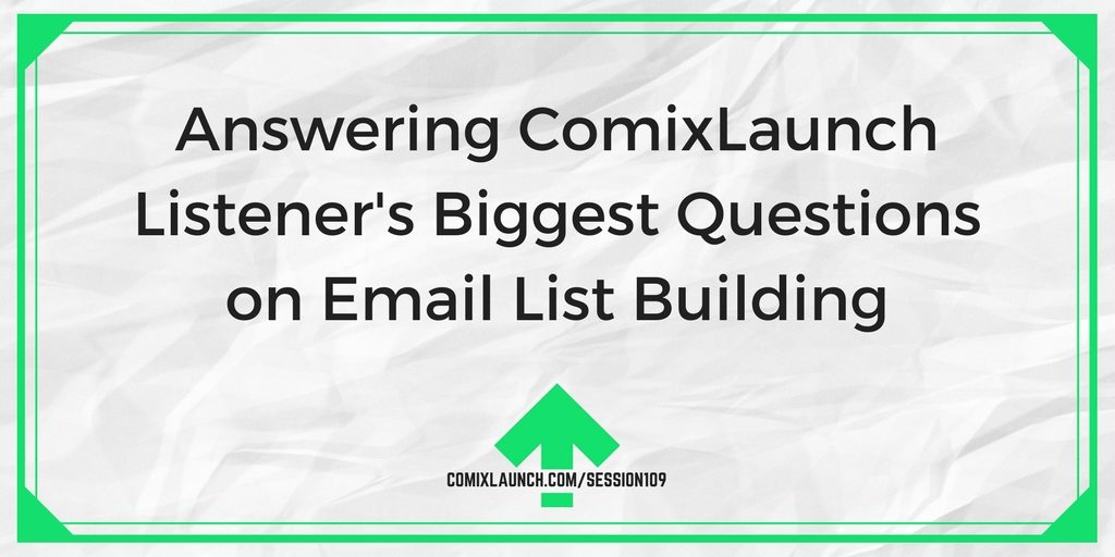 Comixlaunch 109 answering comixlaunch listeners biggest questions on email list building fandeluxe Choice Image