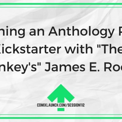"112 – Launching an Anthology Project on Kickstarter with ""The 4th Monkey's"" James E. Roche"