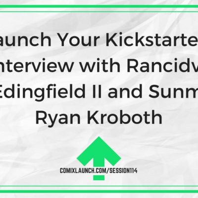 114 – Don't Launch Your Kickstarter Alone: An Interview with Rancidville's John Edingfield II and Sunmaker's Ryan Kroboth