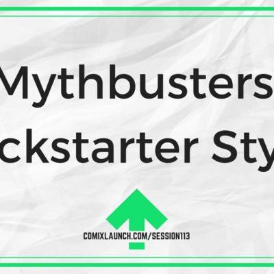 113 – Mythbusters: Kickstarter Style