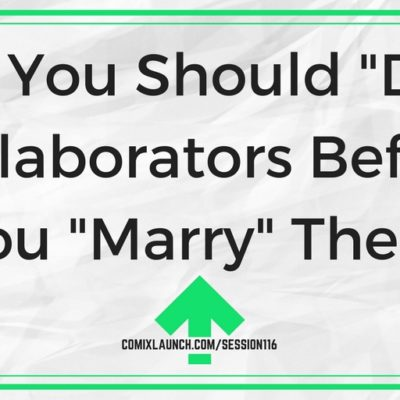 "116 – Why You Should ""Date"" Collaborators Before You ""Marry"" Them"