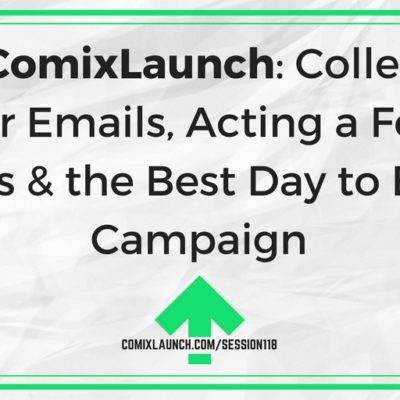 118 – Ask ComixLaunch: Collecting Backer Emails, Acting a Fool for Funds & the Best Day to End a Campaign