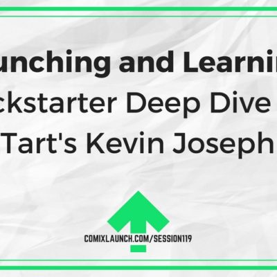 119 – Launching and Learning: A Kickstarter Deep Dive with Tart's Kevin Joseph