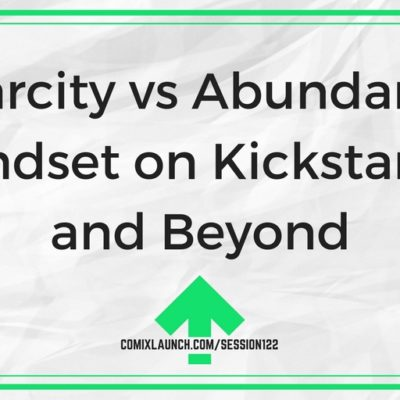 122- Scarcity vs Abundance Mindset on Kickstarter and Beyond