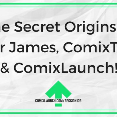 123 – The Secret Origins of Tyler James, ComixTribe & ComixLaunch!