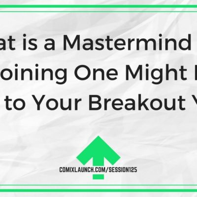 125 – What is a Mastermind and Why Joining One Might Be the Key to Your Breakout Year