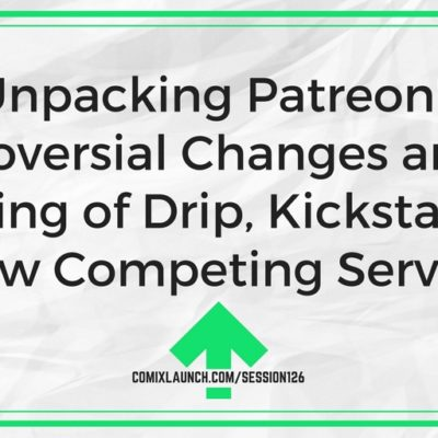 126 – Unpacking Patreon's Controversial Changes and the Coming of Drip, Kickstarter's New Competing Service