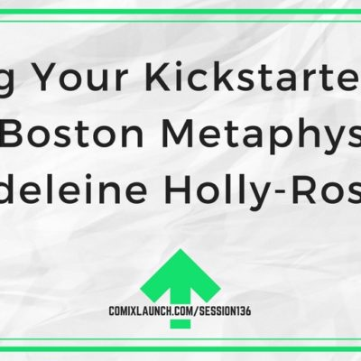 136 – Nailing Your Kickstarter Page with Boston Metaphysical's Madeleine Holly-Rosing
