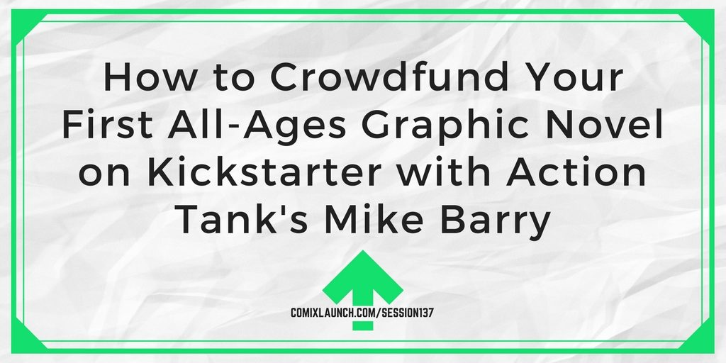 Comixlaunch 137 how to crowdfund your first all ages graphic novel on kickstarter with action tanks mike barry fandeluxe Images
