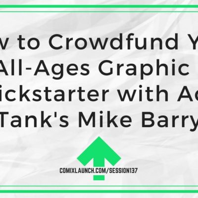 137- How to Crowdfund Your First All-Ages Graphic Novel on Kickstarter with Action Tank's Mike Barry