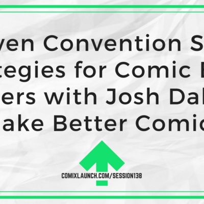 138- Proven Convention Sales Strategies for Comic Book Writers with Josh Dahl of Make Better Comics