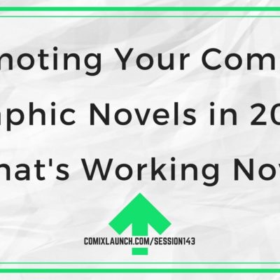 143 – Promoting Your Comics & Graphic Novels in 2018: What's Working Now?