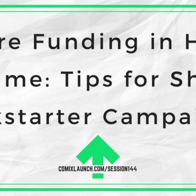 144 – More Funding in Half the Time: Tips for Shorter Kickstarter Campaigns