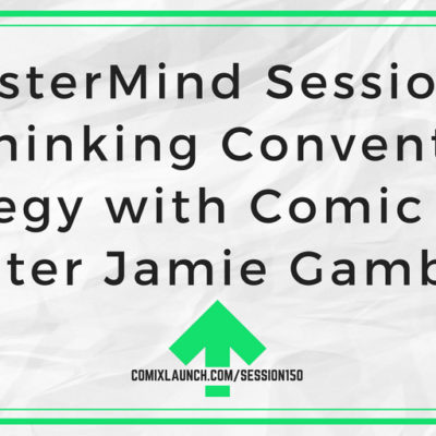 150 – MasterMind Sessions: Rethinking Convention Strategy with Comic Book Writer Jamie Gambell
