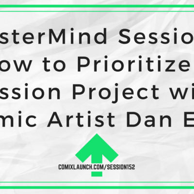 152 – MasterMind Sessions: How to Prioritize a Passion Project with Comic Artist Dan Ekis