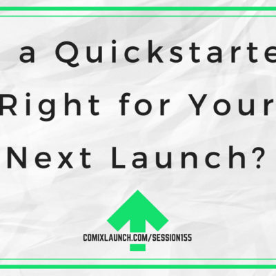 155 – Is a Quickstarter Right for Your Next Launch?