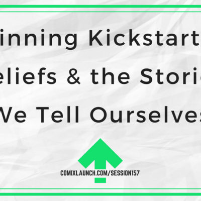 157 – Winning Kickstarter Beliefs & the Stories We Tell Ourselves