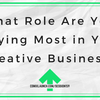 159 – What Role Are You Playing Most in Your Creative Business?