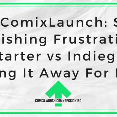 160 – Ask ComixLaunch: Self-Publishing Frustrations, Kickstarter vs Indiegogo & Giving It Away For Free