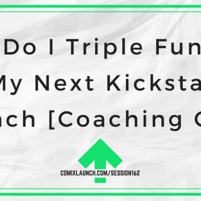 How Do I Triple Funding on My Next Kickstarter Launch [Coaching Call]