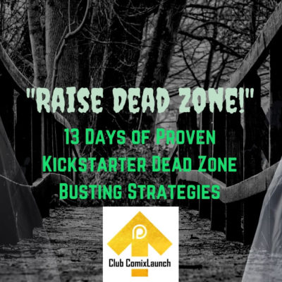 13 Days of Proven Kickstarter Dead Zone Busting Strategies Begin This Week!