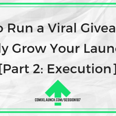 How to Run a Viral Giveaway to Rapidly Grow Your Launch List [Part 2: Execution]