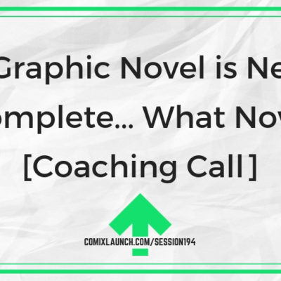 My Graphic Novel is Nearly Complete… What Now? [Coaching Call]
