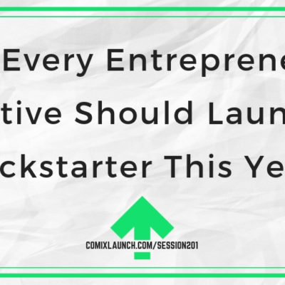 Why Every Entrepreneur & Creative Should Launch a Kickstarter This Year