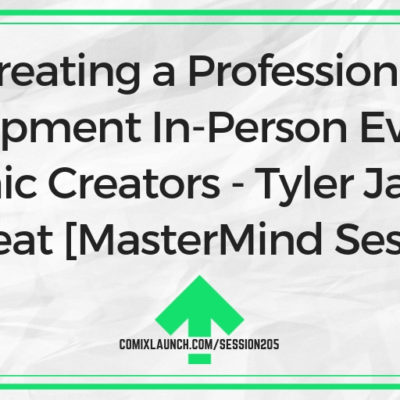 Creating a Professional Development In-Person Event for Comic Creators – Tyler James Hotseat [MasterMind Session]