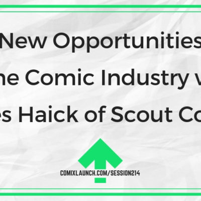 New Opportunities in the Comic Industry with James Haick of Scout Comics