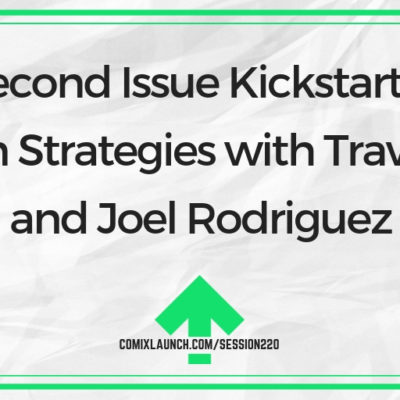 Second Issue Kickstarter Launch Strategies with Travis Gibb and Joel Rodriguez