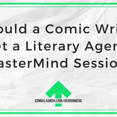 Should a Comic Writer Get a Literary Agent? [MasterMind Session]