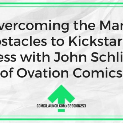 Overcoming the Many Obstacles to Kickstarter Success with John Schlim, Jr. of Ovation Comics