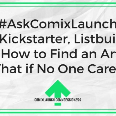 #AskComixLaunch Why Kickstarter, Listbuilding Tips, How to Find an Artist & What if No One Cares?