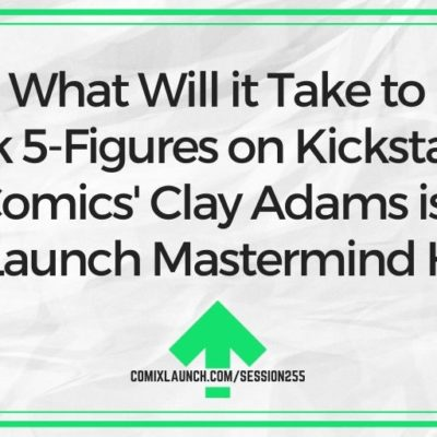 What Will it Take to Crack 5-Figures on Kickstarter? Fried Comics' Clay Adams is in the ComixLaunch Mastermind Hotseat