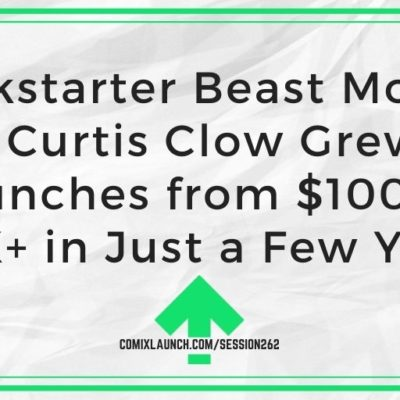 Kickstarter Beast Mode: How Curtis Clow Grew His Launches from $100 to $50K+ in Just a Few Years