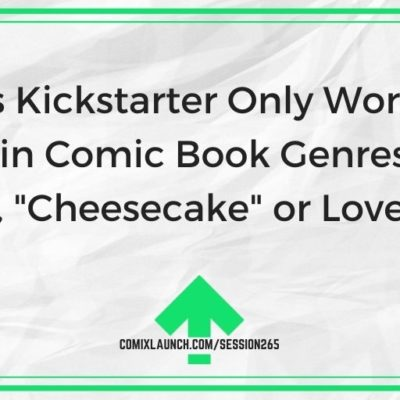 "Does Kickstarter Only Work for Certain Comic Book Genres (like Horror, ""Cheesecake"" or Lovecraft?)"