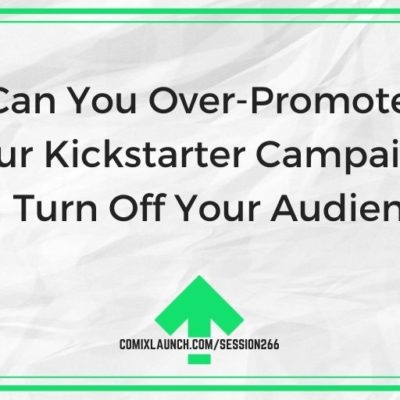 Can You Over-Promote Your Kickstarter Campaign and Turn Off Your Audience?