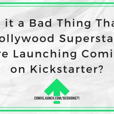 Is it a Bad Thing That Hollywood Superstars Are Launching Comics on Kickstarter?