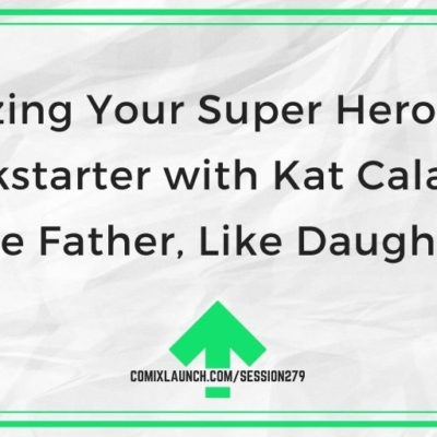 "Serializing Your Super Hero Comic on Kickstarter with Kat Calamia of ""Like Father, Like Daughter"""