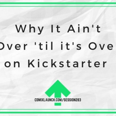 Why It Ain't Over 'til it's Over on Kickstarter