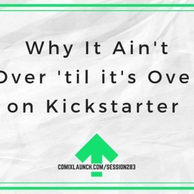Why It Ain't Over 'til it's Over on Kickstarter