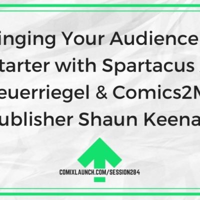 Bringing Your Audience to Kickstarter with Spartacus Actor Dan Feuerriegel & Comics2Movies Publisher Shaun Keenan